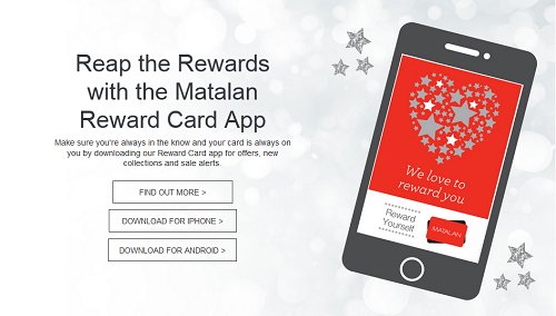 Plus, spend £ over 12 months at Matalan and receive a VIP Black Reward Card. As a black card holder, you will receive more discount vouchers (four times a year) and access to special events. Apply for the Matalan Card now.